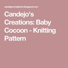 Candejo's Creations: Baby Cocoon - Knitting Pattern