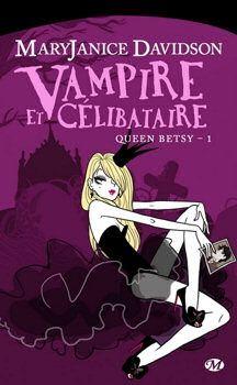 Queen Betsy, tome 01 : Vampire et célibataire de MaryJanice Davidson