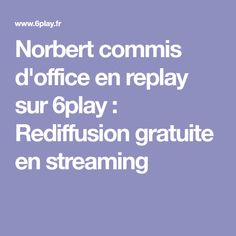 Norbert commis d'office en replay sur 6play : Rediffusion gratuite en streaming