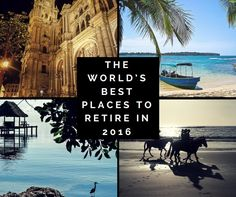 The World's Best Places to Retire in 2016 Retiring abroad is easier and more affordable than ever before. These days it really is possible to spend your...