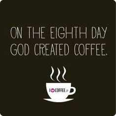 On th 8th day, God created #Coffee!