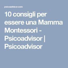 10 consigli per essere una Mamma Montessori - Psicoadvisor   Psicoadvisor