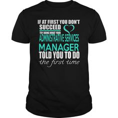 If At First You Don't Succeed Try Dong What Your Administrative Manager Told You To Do The Fust Time T-Shirts, Hoodies
