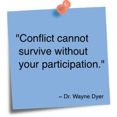 Conflict cannot survive without your participation. Wayne Dyer ( I am literally off the circus train! Daily Inspiration Quotes, Great Quotes, Quotes To Live By, Inspirational Quotes, Awesome Quotes, The Words, Emotional Vampire, Wayne Dyer, Monday Motivation
