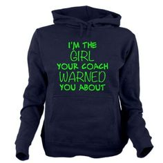 I'm The Girl Your Coach Warned You About Hoodie sweatshirt.  Awesome softball, basketball, soccer, etc. shirt.  more styles and colors available! #softballquotes #basketballquotes: