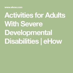 Activities for Adults With Severe Developmental Disabilities | eHow
