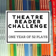 Theatre Reader Challenge: 1 Year of 52 Plays  Want to improve your theatre craft? Reading is the BEST way to become a  better theatre artist.