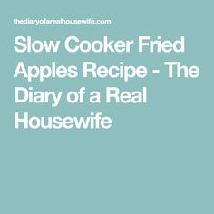 Slow Cooker Fried Apples Recipe - The Diary of a Real Housewife
