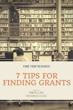 7 TIPS FOR FINDING GRANTS // Grants are time-consuming, competitive, and can make your research aspirations become a reality. Sometimes the hard part is finding the right grant that fits your current need. This post offers tips and advice to find grants and fund your research. #grantwriting #grants #studentlife #research #archaeology