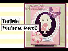 Luisa PaperCrafts: Tarjeta you're so sweet