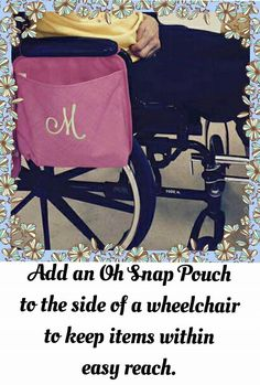 Add an Oh Snap Pocket to the side of a wheelchair! #OhSnapPockets #ThirtyOneGifts #ThirtyOne #Monogramming #Organization