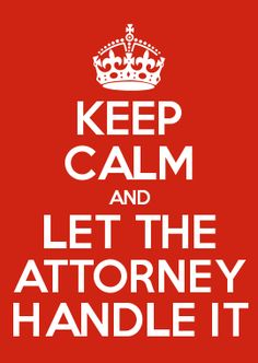 Keep calm and let the attorney handle it:  call me.