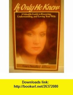 If Only He Knew A Valuable Guide to Knowing, Understanding, and Loving Your Wife Gary Smalley, Steve Scott ,   ,  , ASIN: B000P0HLFW , tutorials , pdf , ebook , torrent , downloads , rapidshare , filesonic , hotfile , megaupload , fileserve