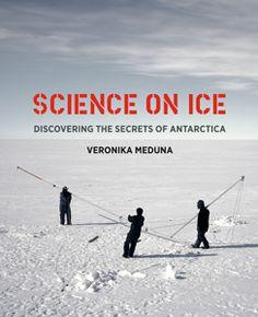 Science on Ice: Discovering the Secrets of Antarctica. Veronika Meduna. UConn access.