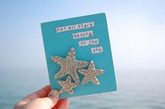 "5x6 mini mixed media sign with starfish that says ""not all stars belong to the sky"" Handmade, made to order. Please note each sign is one of a kind and may have slight variances due the nature of handmade. Please keep that in mind when ordering."