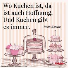 Wo Kuchen ist, da ist auch Hoffnung. Und Kuchen gibt es immer.