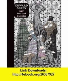 Edward Gorey 2012 Postcard Calendar (9780764957000) Edward Gorey , ISBN-10: 0764957007  , ISBN-13: 978-0764957000 ,  , tutorials , pdf , ebook , torrent , downloads , rapidshare , filesonic , hotfile , megaupload , fileserve