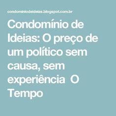 Condomínio de Ideias: O preço de um político sem causa, sem experiência O Tempo