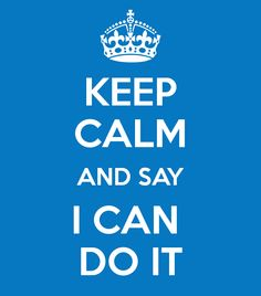 #keepcalm AND SAY I CAN  DO IT #youCANdoit