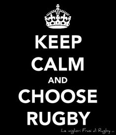 Keep calm....you play rugby you never keep calm!!