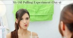 Does Oil Pulling Work?  My Oil Pulling Experiment Day #9