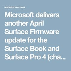 Microsoft delivers another April Surface Firmware update for the Surface Book and Surface Pro 4 (changelog) - MSPoweruser Microsoft Surface Pro 4, Books, Libros, Book, Book Illustrations, Libri