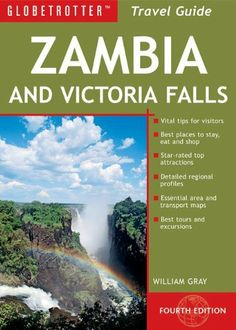 Zambia and Victoria Falls Travel Pack, 4th (Globetrotter Travel: Zambia & Victoria Falls) by William Gray. $14.95. Series - Globetrotter Travel: Zambia & Victoria Falls. Publication: October 19, 2010. Author: William Gray. Publisher: Globetrotter; Fourth edition (October 19, 2010)