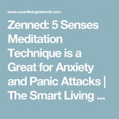 Zenned: 5 Senses Meditation Technique is a Great for Anxiety and Panic Attacks | The Smart Living Network