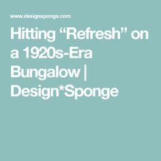 "Hitting ""Refresh"" on a 1920s-Era Bungalow | Design*Sponge"
