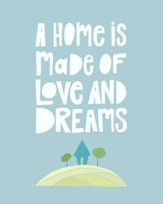 A home is made of love and dreams <3