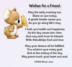 Wishes for a friend. May the early morning sun shine on you today. A gentle breeze caress you, as you go along life's way. I wish you. Friend Poems, Wishes For Friends, I Love My Friends, Wishes For You, Friend Quotes, Special Friends, Friend Friendship, Friendship Quotes, Genuine Friendship