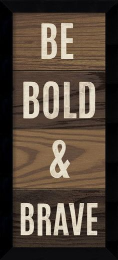Wood Sign - Bold and Brave Panel Framed Textual Art