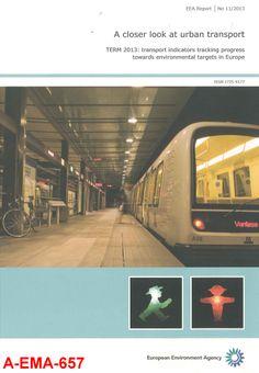 A closer look at urban transport : TERM 2013 : transport indicators tracking progress towards environmental targets in Europe / European Environmet Agency