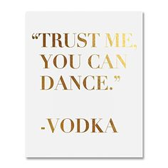 Trust Me You Can Dance - Vodka Blush Pink and Gold Foil Wedding Signage Bar Cart Sign Funny Vodka Quote Modern Metallic Art Poster 8 inches x 10 inches Pink And Gold, Blush Pink, Vodka Humor, Wedding Signage, Trust Me, Funny Signs, Gold Foil, Metal Art, Google Images