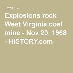 Explosions rock West Virginia coal mine - Nov 20, 1968 - HISTORY.com