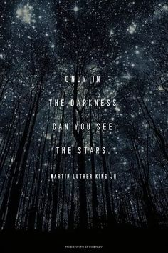 """""""Only when it is dark enough can you see the stars"""" -Martin Luther King, Jr."""