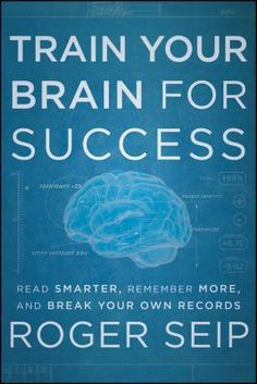 Train Your Brain For Success: Read Smarter, Remember More, and Break Your Own Records by Roger Seip. Learn to live in the moment, become brilliant with the basics, aggressively take care of your mind... Train your mind for new levels of success by boosting memory power, reading speed and comprehension.