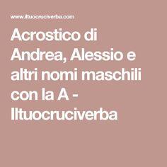 Acrostico di Andrea, Alessio e altri nomi maschili con la A - Iltuocruciverba