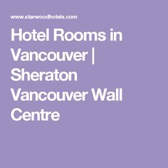 Hotel Rooms in Vancouver | Sheraton Vancouver Wall Centre
