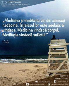 Medicina și meditația vin din aceeași rădăcină. Înțelesul lor este același: a vindeca. Medicina vindecă corpul, Meditația vindecă sufletul. ~ Osho www.heartfulness.ro #cunoaste_cu_inima #meditatia_heartfulness #hfnro Meditatia Heartfulness Romania Osho, Beach, Water, Outdoor, Gripe Water, Outdoors, The Beach, Beaches, Outdoor Games