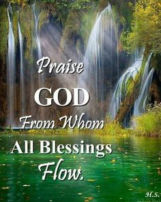Praise the one and only God, Creator of heaven and earth, of all things seen and unseen.