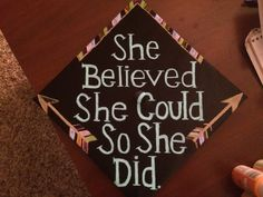 Graduation cap design. She believed she could so she did. College Graduation.