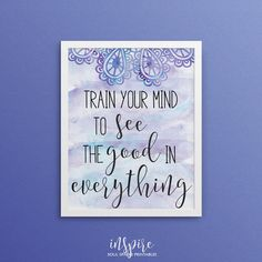 Train your mind to see the good in everything, Bohemian Print, Yoga Inspiration Poster-Instant Download, Yoga Print, Yoga Quote, Motivation Print