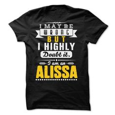 I May Be Wrong But I Highly Doubt It... ALISSA - 99 Coo - #sister gift #gift amor. LOWEST SHIPPING => https://www.sunfrog.com/LifeStyle/I-May-Be-Wrong-But-I-Highly-Doubt-It-ALISSA--99-Cool-Shirt-.html?68278