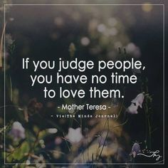 If you judge people, you have no time to love them. Dont Judge People Quotes, Judging People, Wise People, Judge Quotes, Jerk Quotes, Life Quotes, My Life My Rules, Word Fonts, Word Porn