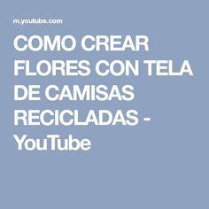 COMO CREAR FLORES CON TELA DE CAMISAS RECICLADAS - YouTube