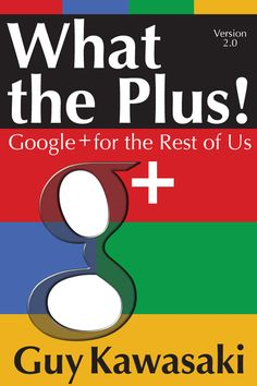 What the Plus! by Guy Kawasaki - an essential book if you are new to Google+