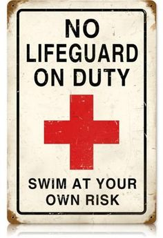 No Lifeguard On Duty Tin Metal Sign - So putting one of these over the giant bathtub.