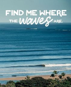 Yep, you can find us where the waves are!