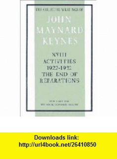 The Collected Writings of John Maynard Keynes Volume 18, Activities 1922-32 The End of Reparations (9780521218757) John Maynard Keynes, Elizabeth Johnson, Donald Moggridge , ISBN-10: 0521218756  , ISBN-13: 978-0521218757 ,  , tutorials , pdf , ebook , torrent , downloads , rapidshare , filesonic , hotfile , megaupload , fileserve